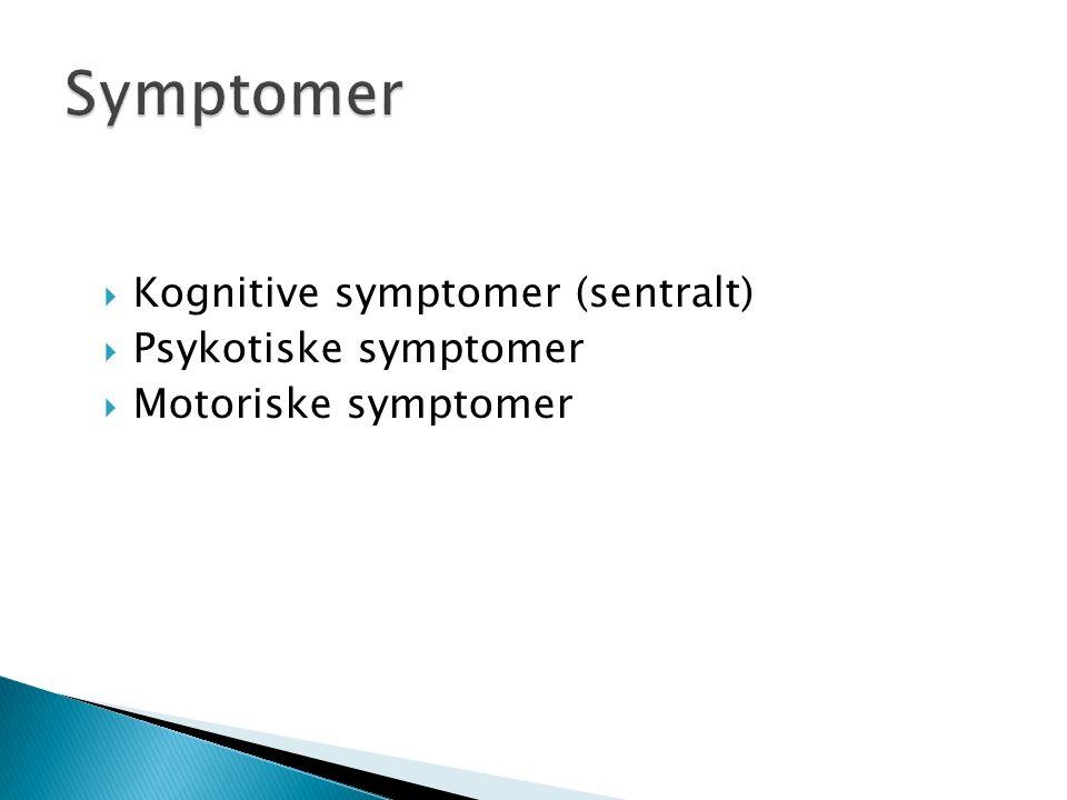  Kognitive symptomer (sentralt)  Psykotiske symptomer  Motoriske symptomer