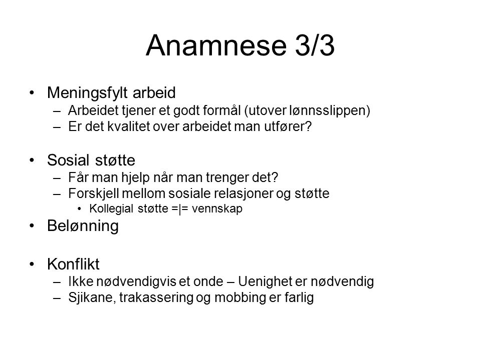 Anamnese 3/3 Meningsfylt arbeid –Arbeidet tjener et godt formål (utover lønnsslippen) –Er det kvalitet over arbeidet man utfører.