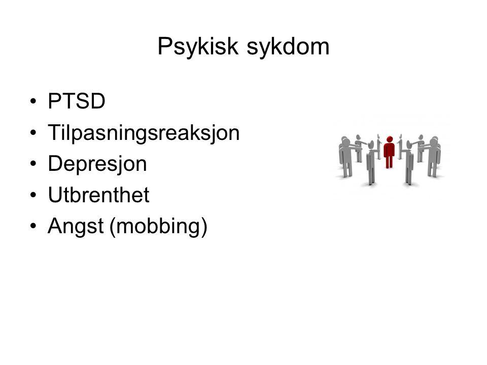 Psykisk sykdom PTSD Tilpasningsreaksjon Depresjon Utbrenthet Angst (mobbing)