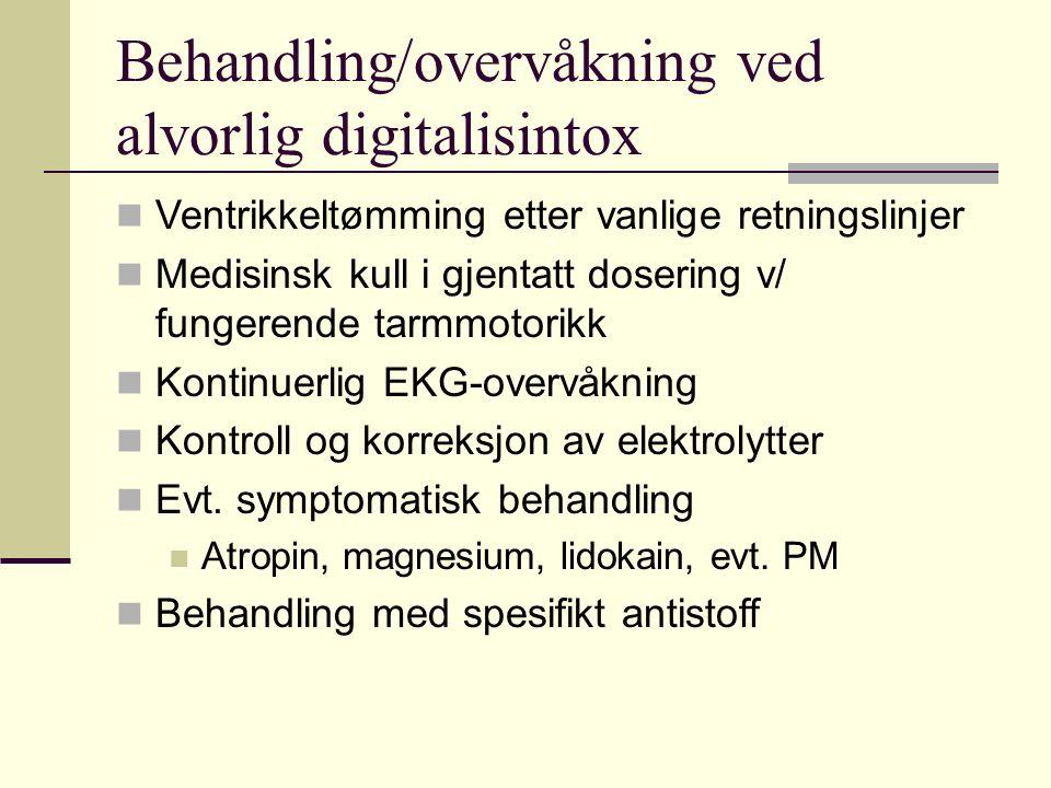 Behandling/overvåkning ved alvorlig digitalisintox Ventrikkeltømming etter vanlige retningslinjer Medisinsk kull i gjentatt dosering v/ fungerende tarmmotorikk Kontinuerlig EKG-overvåkning Kontroll og korreksjon av elektrolytter Evt.