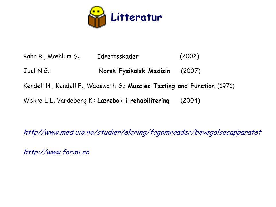 Litteratur Bahr R., Mæhlum S.: Idrettsskader (2002) Juel N.G.: Norsk Fysikalsk Medisin (2007) Kendell H., Kendell F., Wadswoth G.: Muscles Testing and