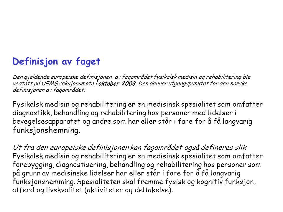 Definisjon av faget Den gjeldende europeiske definisjonen av fagområdet fysikalsk medisin og rehabilitering ble vedtatt på UEMS seksjonsmøte i oktober
