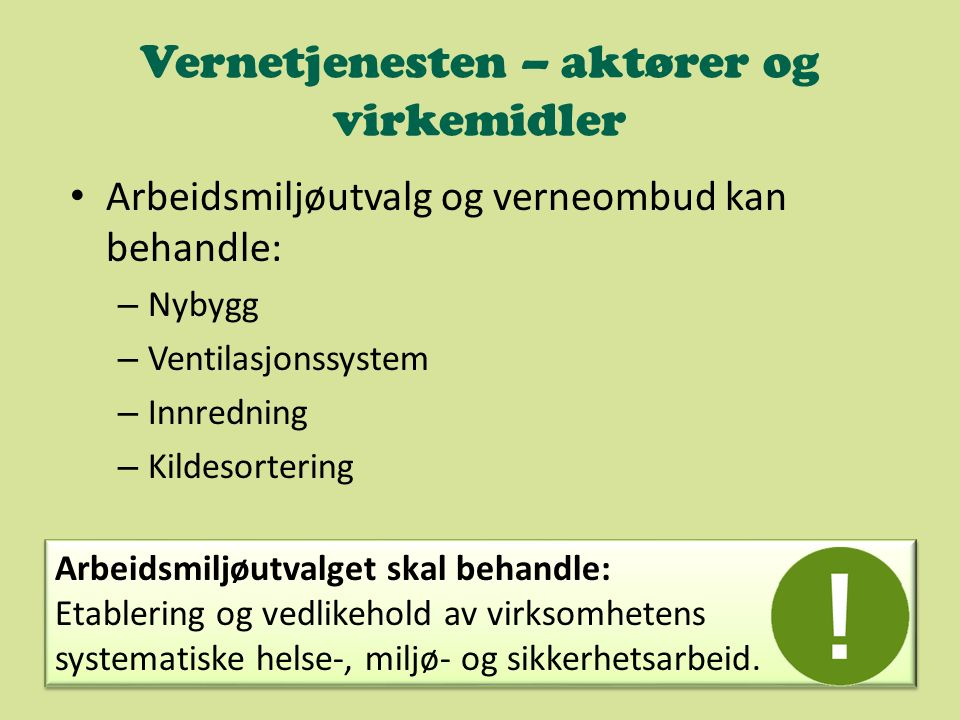Vernetjenesten – aktører og virkemidler Arbeidsmiljøutvalg og verneombud kan behandle: – Nybygg – Ventilasjonssystem – Innredning – Kildesortering Arb