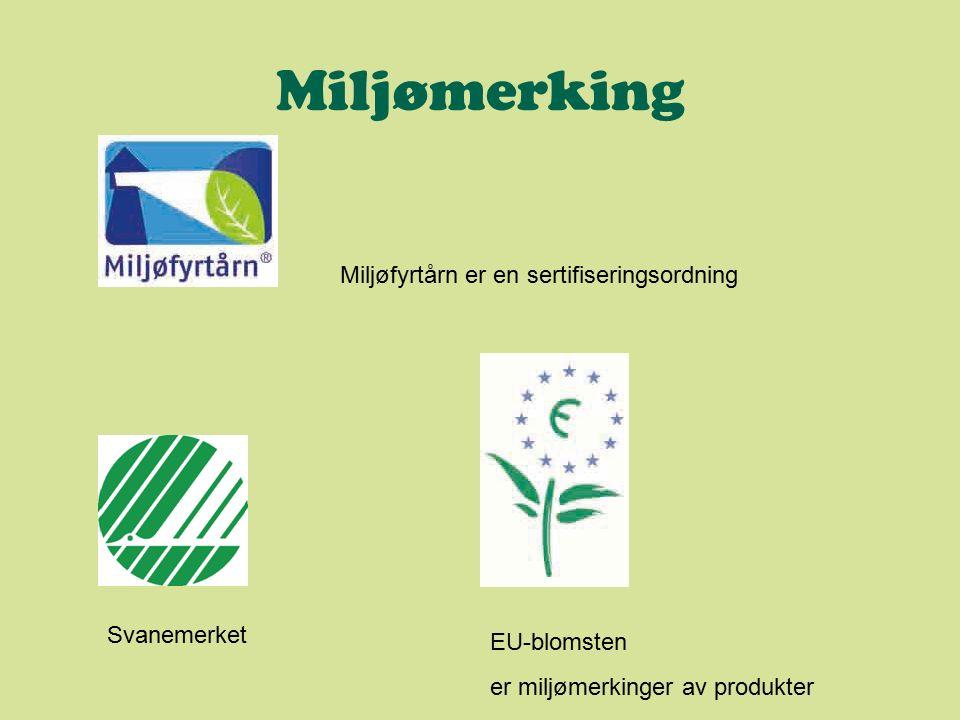 Miljømerking Miljøfyrtårn er en sertifiseringsordning EU-blomsten Svanemerket er miljømerkinger av produkter