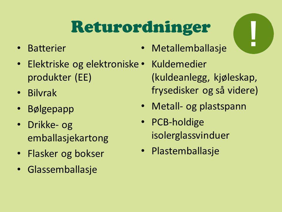 Returordninger Batterier Elektriske og elektroniske produkter (EE) Bilvrak Bølgepapp Drikke- og emballasjekartong Flasker og bokser Glassemballasje Metallemballasje Kuldemedier (kuldeanlegg, kjøleskap, frysedisker og så videre) Metall- og plastspann PCB-holdige isolerglassvinduer Plastemballasje