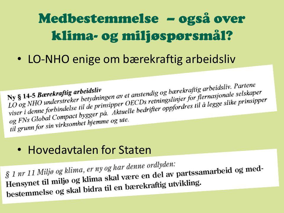 Medbestemmelse – også over klima- og miljøspørsmål? LO-NHO enige om bærekraftig arbeidsliv Hovedavtalen for Staten