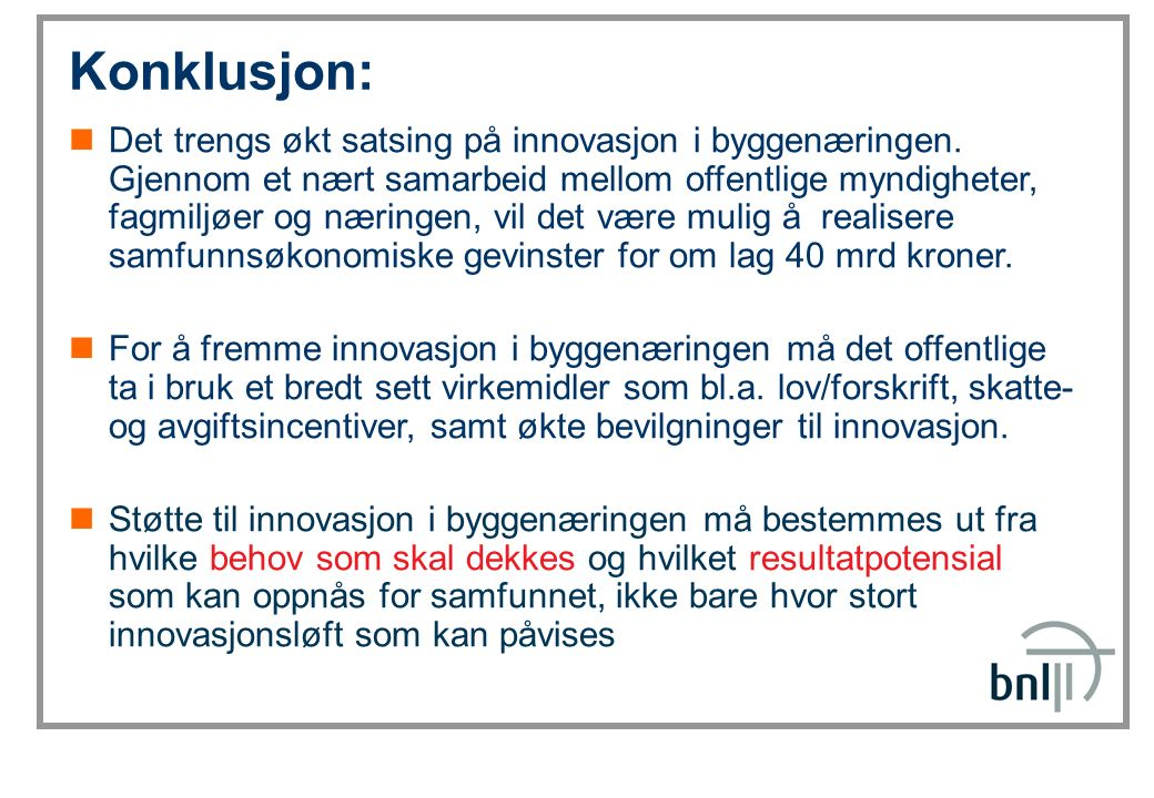 SINTEF Byggforsk Konklusjon: Det trengs økt satsing på innovasjon i byggenæringen. Gjennom et nært samarbeid mellom offentlige myndigheter, fagmiljøer