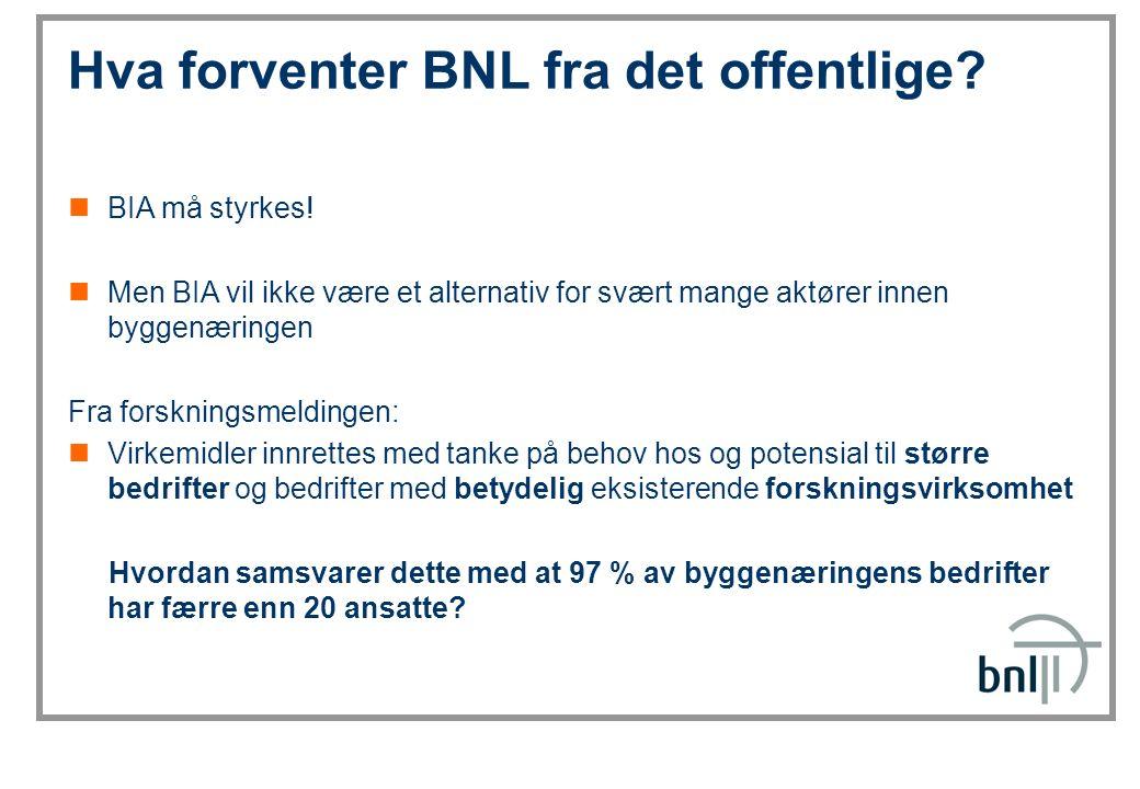 SINTEF Byggforsk Hva forventer BNL fra det offentlige? BIA må styrkes! Men BIA vil ikke være et alternativ for svært mange aktører innen byggenæringen