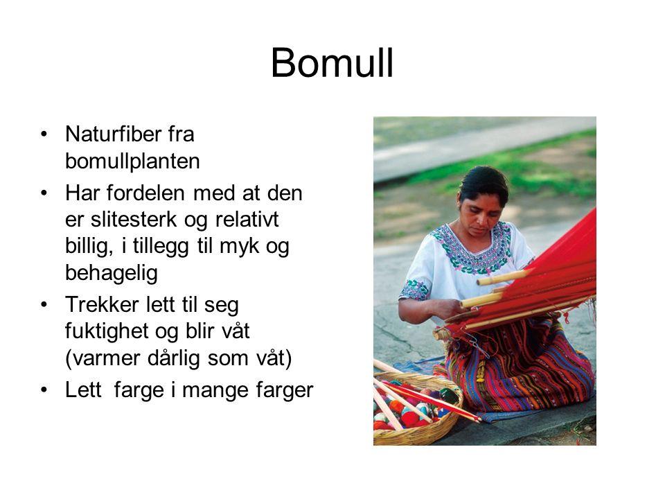 Bomull Naturfiber fra bomullplanten Har fordelen med at den er slitesterk og relativt billig, i tillegg til myk og behagelig Trekker lett til seg fuktighet og blir våt (varmer dårlig som våt) Lett farge i mange farger