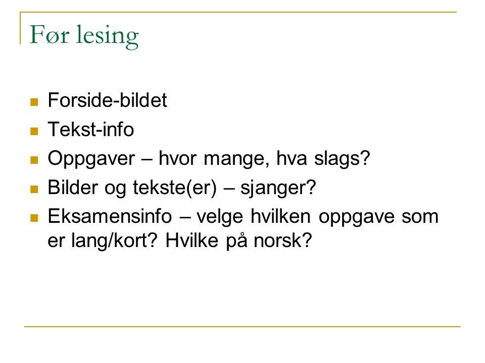 Før lesing Forside-bildet Tekst-info Oppgaver – hvor mange, hva slags? Bilder og tekste(er) – sjanger? Eksamensinfo – velge hvilken oppgave som er lan