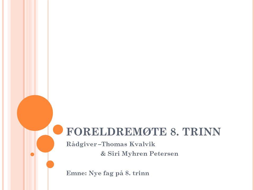 FORELDREMØTE 8. TRINN Rådgiver –Thomas Kvalvik & Siri Myhren Petersen Emne: Nye fag på 8. trinn