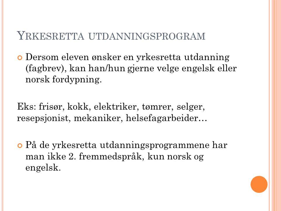 Y RKESRETTA UTDANNINGSPROGRAM Dersom eleven ønsker en yrkesretta utdanning (fagbrev), kan han/hun gjerne velge engelsk eller norsk fordypning.