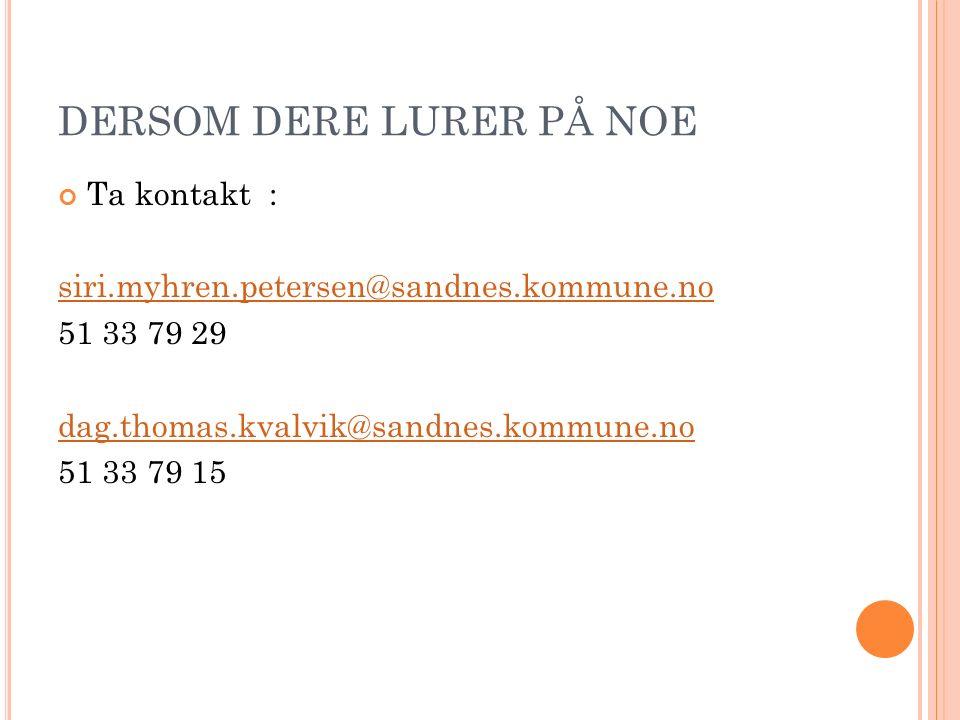 DERSOM DERE LURER PÅ NOE Ta kontakt : siri.myhren.petersen@sandnes.kommune.no 51 33 79 29 dag.thomas.kvalvik@sandnes.kommune.no 51 33 79 15