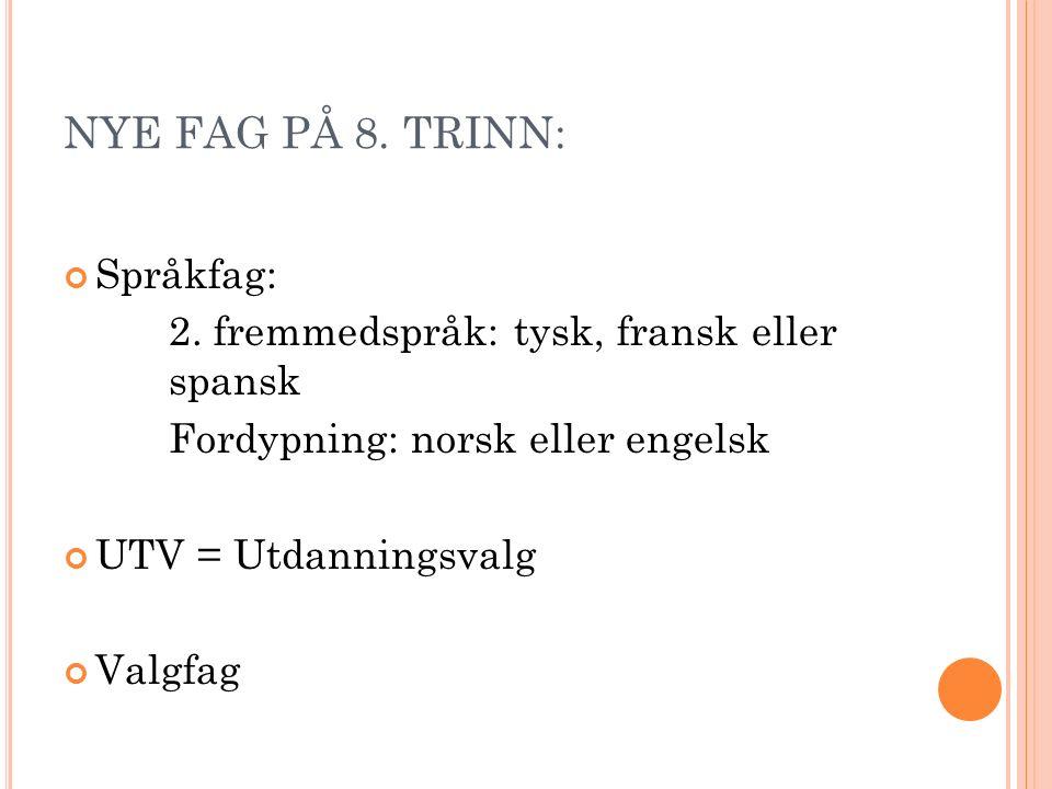 NYE FAG PÅ 8. TRINN: Språkfag: 2. fremmedspråk: tysk, fransk eller spansk Fordypning: norsk eller engelsk UTV = Utdanningsvalg Valgfag
