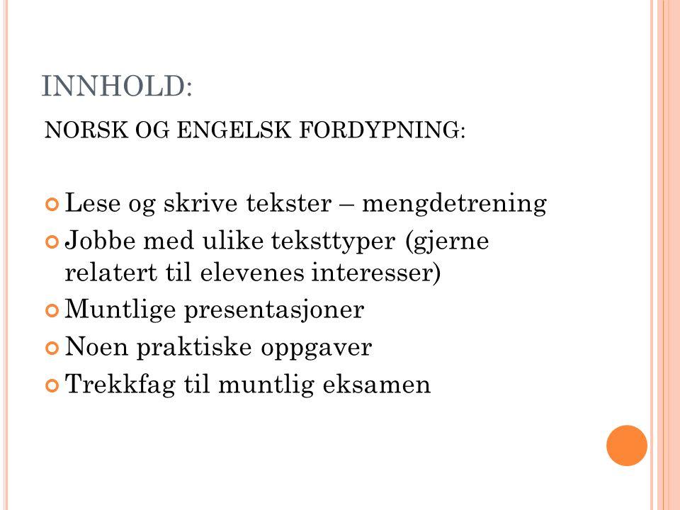 INNHOLD: NORSK OG ENGELSK FORDYPNING: Lese og skrive tekster – mengdetrening Jobbe med ulike teksttyper (gjerne relatert til elevenes interesser) Munt