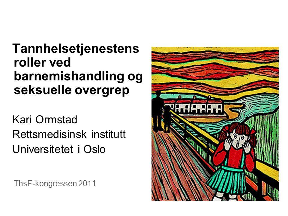 Tannhelsetjenestens roller ved barnemishandling og seksuelle overgrep Kari Ormstad Rettsmedisinsk institutt Universitetet i Oslo ThsF-kongressen 2011