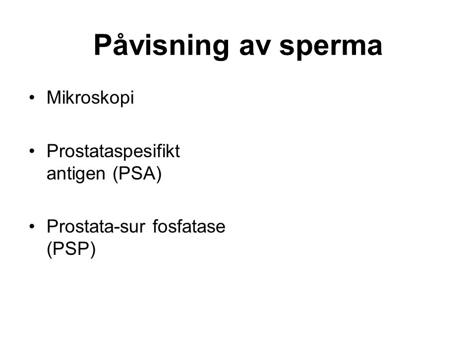 Påvisning av sperma Mikroskopi Prostataspesifikt antigen (PSA) Prostata-sur fosfatase (PSP)
