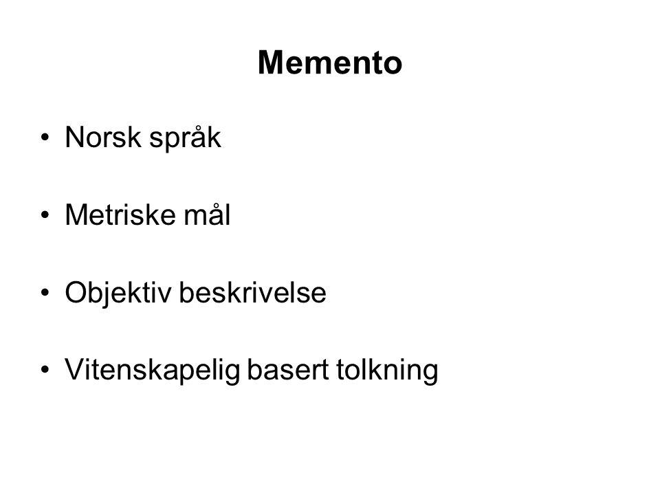 Memento Norsk språk Metriske mål Objektiv beskrivelse Vitenskapelig basert tolkning