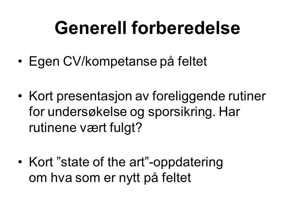 Generell forberedelse Egen CV/kompetanse på feltet Kort presentasjon av foreliggende rutiner for undersøkelse og sporsikring.