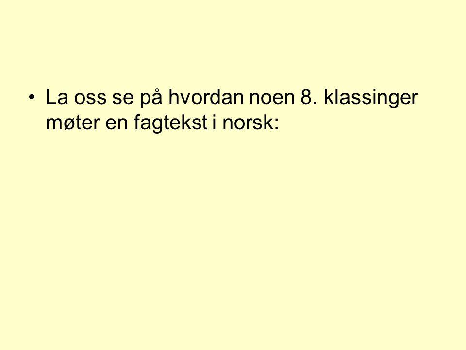 La oss se på hvordan noen 8. klassinger møter en fagtekst i norsk: