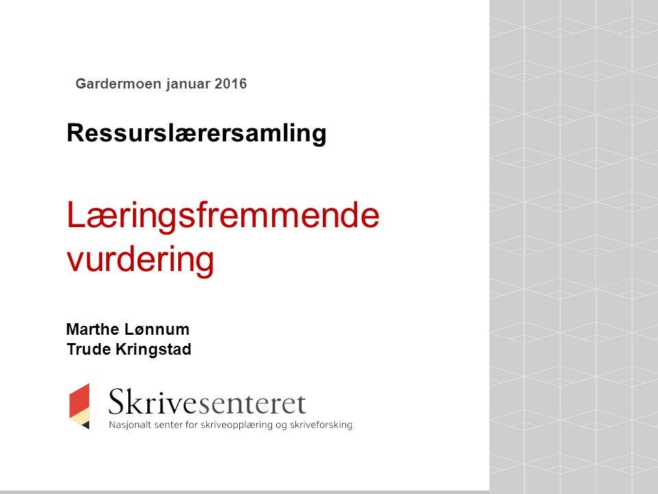 Gardermoen januar 2016 Ressurslærersamling Læringsfremmende vurdering Marthe Lønnum Trude Kringstad