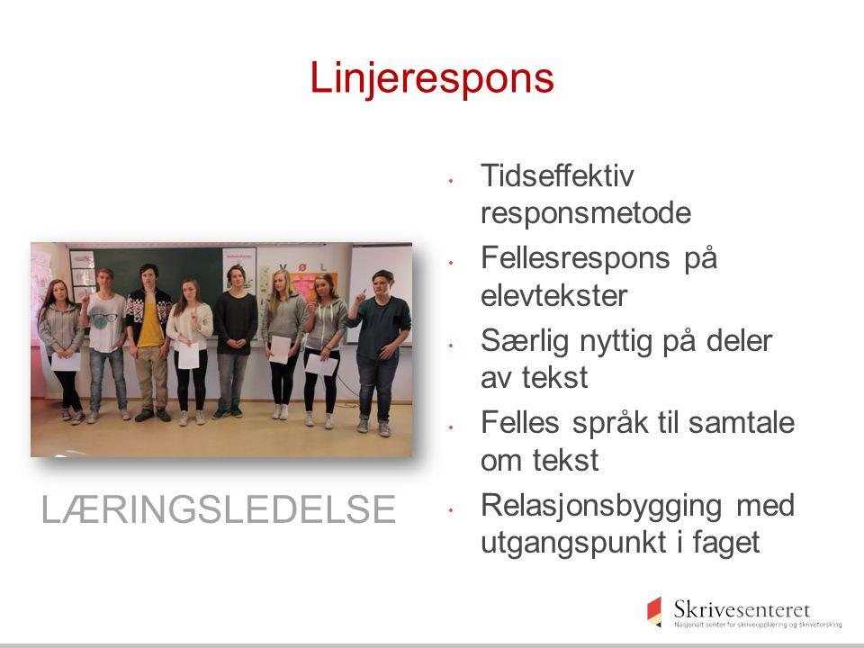 Linjerespons Tidseffektiv responsmetode Fellesrespons på elevtekster Særlig nyttig på deler av tekst Felles språk til samtale om tekst Relasjonsbyggin