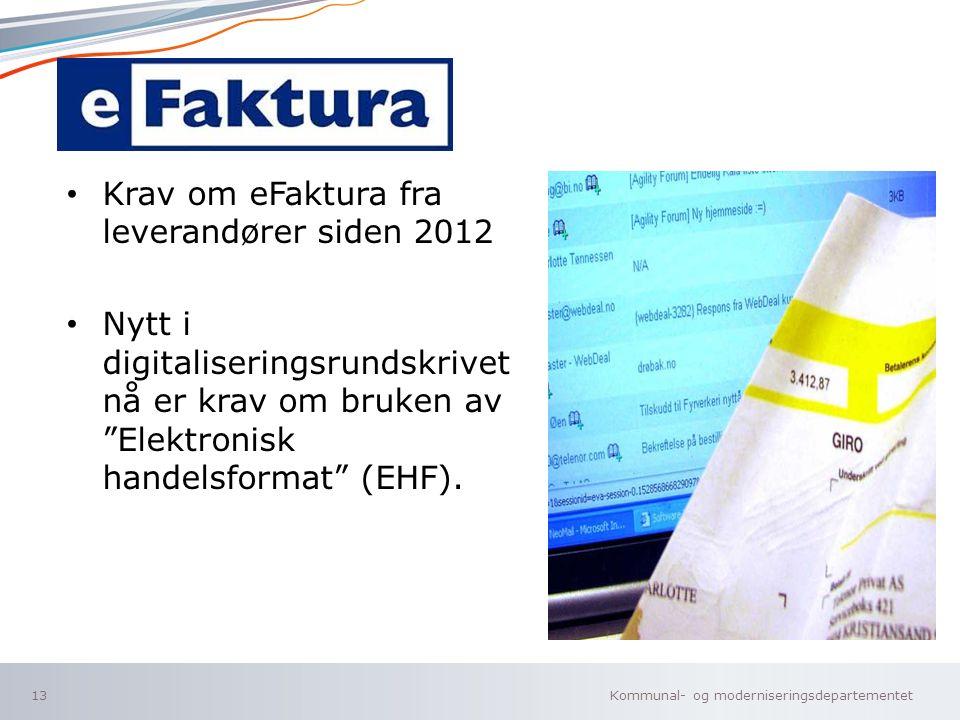 Kommunal- og moderniseringsdepartementet Norsk mal: To innholdsdeler - Sammenlikning E-faktura Krav om eFaktura fra leverandører siden 2012 Nytt i digitaliseringsrundskrivet nå er krav om bruken av Elektronisk handelsformat (EHF).