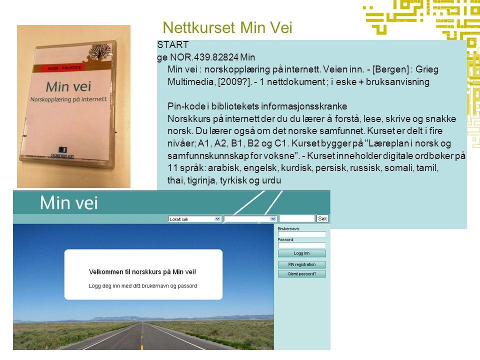 Nettkurset Min Vei START ge NOR.439.82824 Min Min vei : norskopplæring på internett. Veien inn. - [Bergen] : Grieg Multimedia, [2009?]. - 1 nettdokume