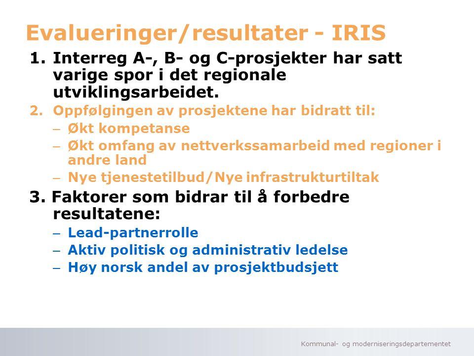 Kommunal- og moderniseringsdepartementet Evalueringer/resultater - IRIS 1.Interreg A-, B- og C-prosjekter har satt varige spor i det regionale utviklingsarbeidet.