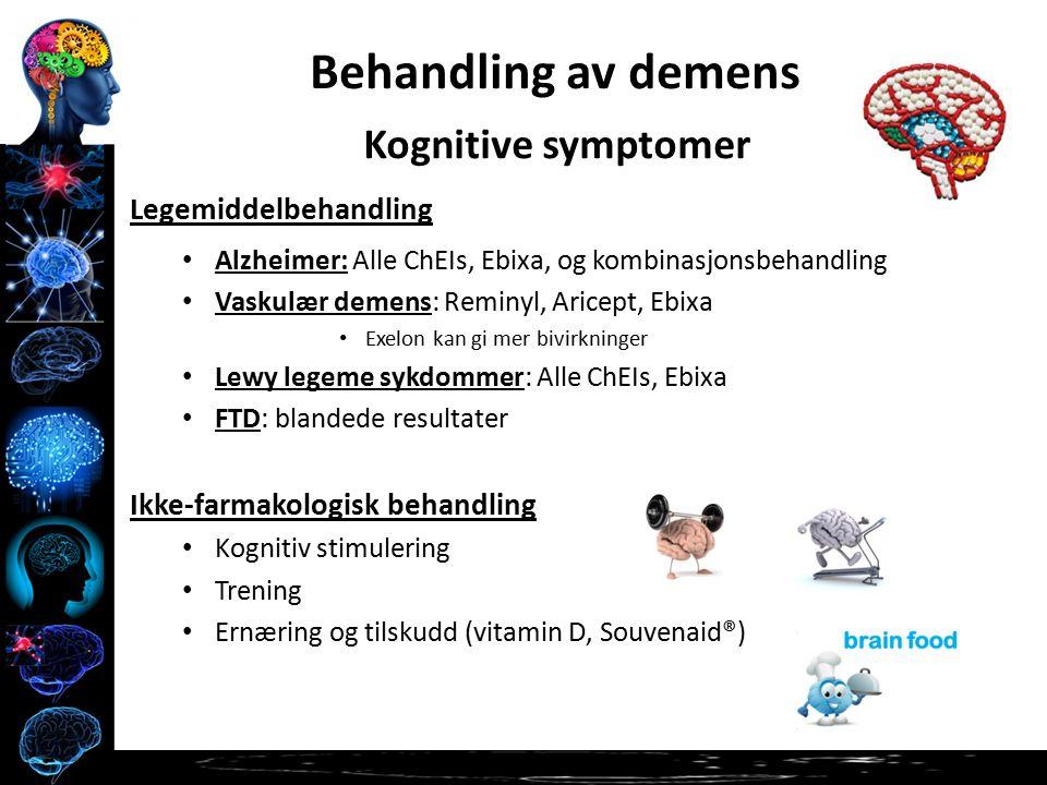 Kognitive symptomer Legemiddelbehandling Alzheimer: Alle ChEIs, Ebixa, og kombinasjonsbehandling Vaskulær demens: Reminyl, Aricept, Ebixa Exelon kan gi mer bivirkninger Lewy legeme sykdommer: Alle ChEIs, Ebixa FTD: blandede resultater Ikke-farmakologisk behandling Kognitiv stimulering Trening Ernæring og tilskudd (vitamin D, Souvenaid®) Behandling av demens