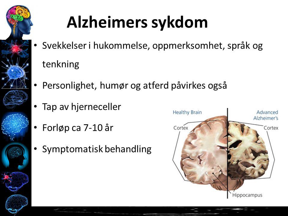 Svekkelser i hukommelse, oppmerksomhet, språk og tenkning Personlighet, humør og atferd påvirkes også Tap av hjerneceller Forløp ca 7-10 år Symptomatisk behandling Alzheimers sykdom