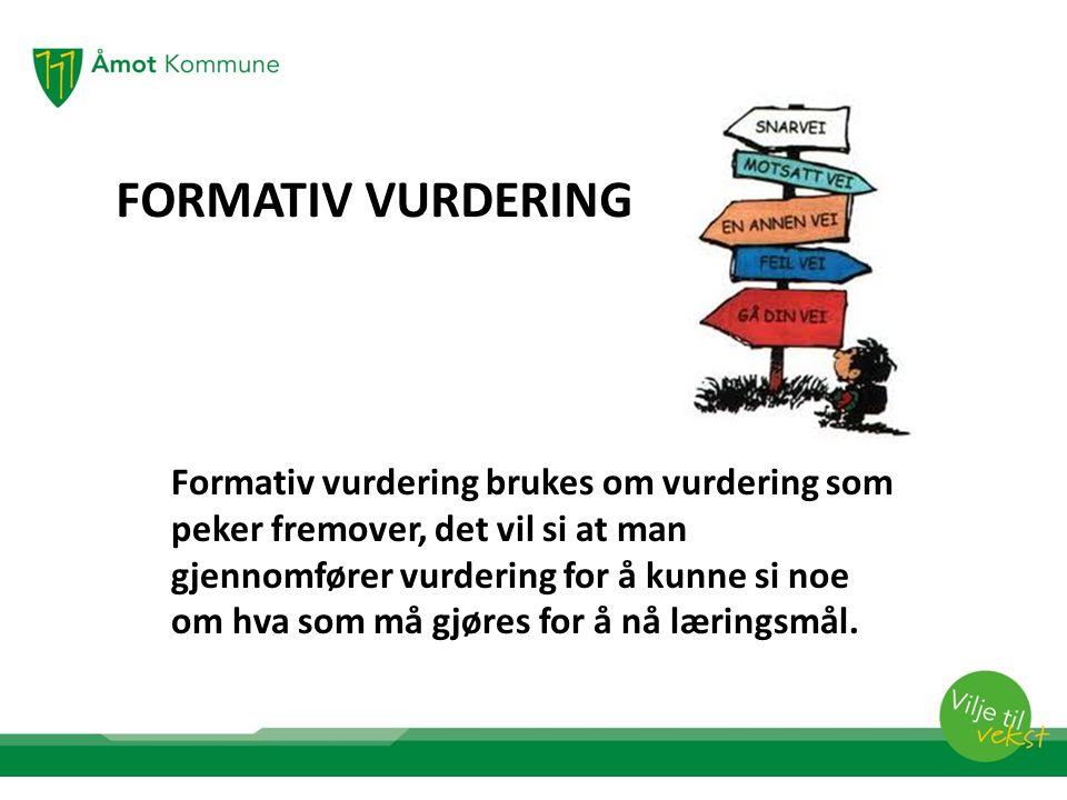 FORMATIV VURDERING Formativ vurdering brukes om vurdering som peker fremover, det vil si at man gjennomfører vurdering for å kunne si noe om hva som må gjøres for å nå læringsmål.