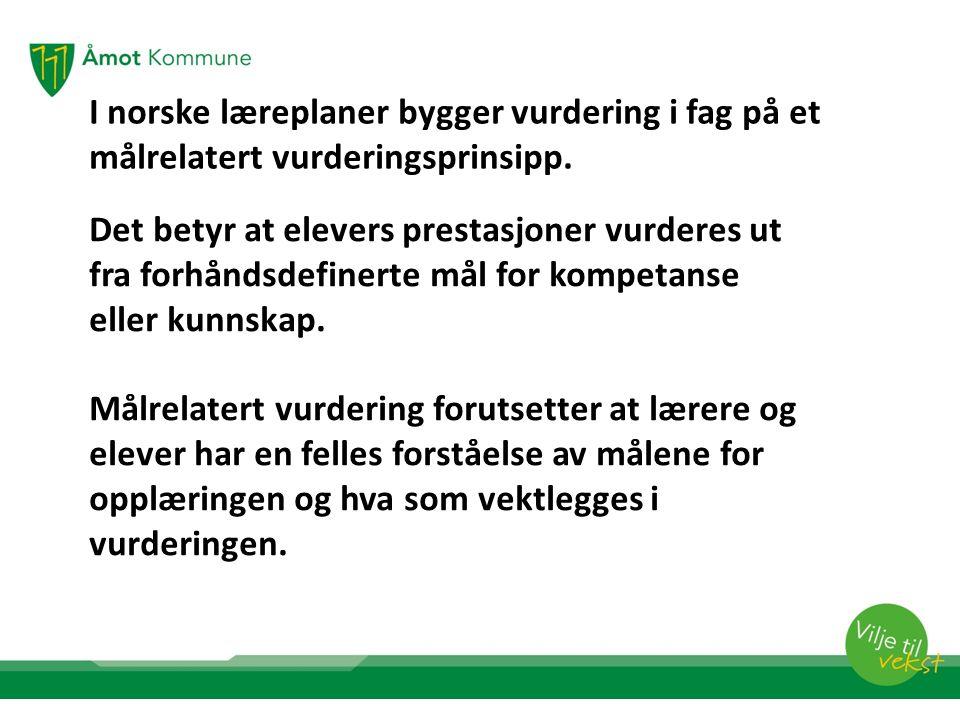 I norske læreplaner bygger vurdering i fag på et målrelatert vurderingsprinsipp.