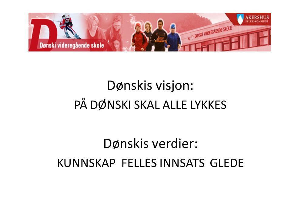 Dønskis visjon: PÅ DØNSKI SKAL ALLE LYKKES Dønskis verdier: KUNNSKAP FELLES INNSATS GLEDE