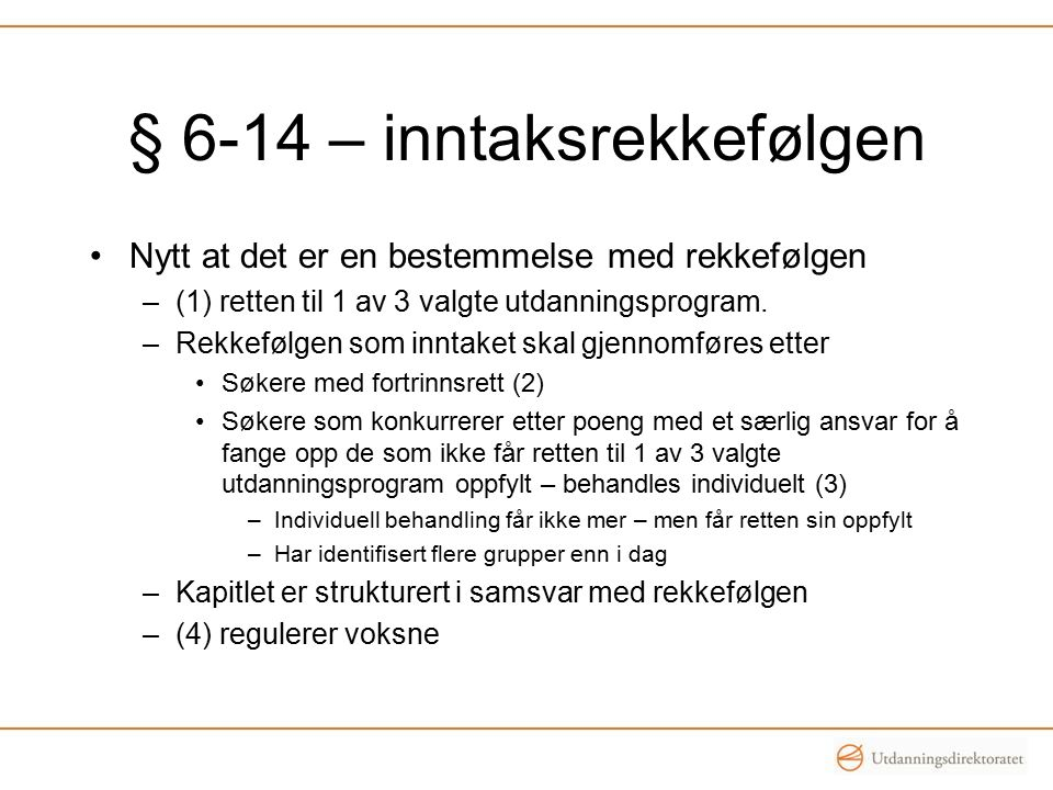 § 6-14 – inntaksrekkefølgen Nytt at det er en bestemmelse med rekkefølgen –(1) retten til 1 av 3 valgte utdanningsprogram.