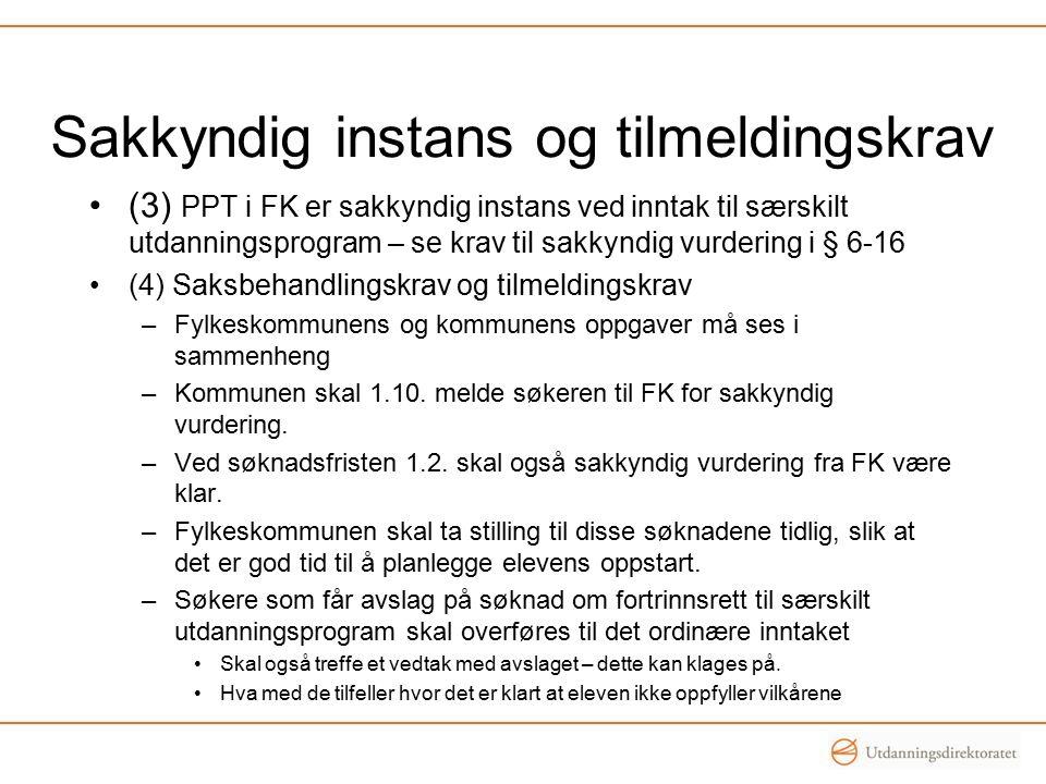 Sakkyndig instans og tilmeldingskrav (3) PPT i FK er sakkyndig instans ved inntak til særskilt utdanningsprogram – se krav til sakkyndig vurdering i § 6-16 (4) Saksbehandlingskrav og tilmeldingskrav –Fylkeskommunens og kommunens oppgaver må ses i sammenheng –Kommunen skal 1.10.