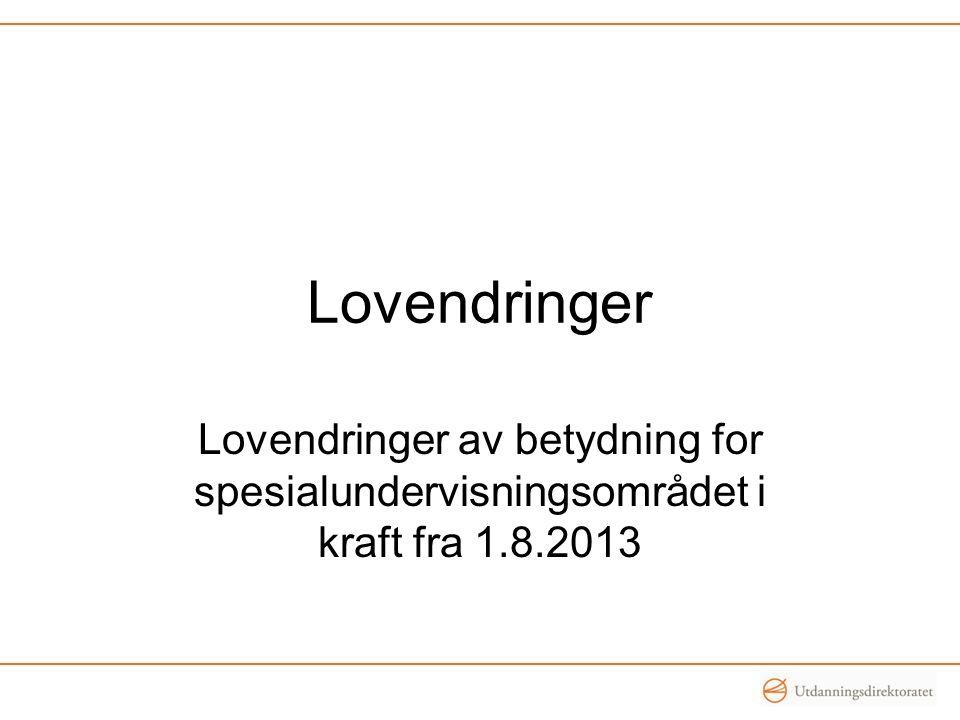 Lovendringer Lovendringer av betydning for spesialundervisningsområdet i kraft fra 1.8.2013