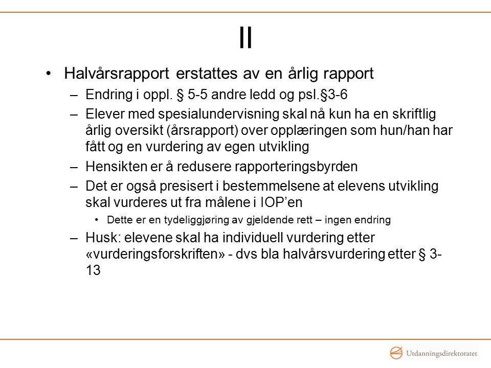 II Halvårsrapport erstattes av en årlig rapport –Endring i oppl.