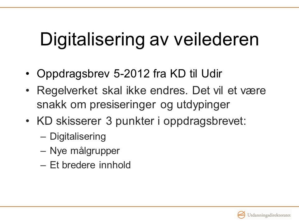 Digitalisering av veilederen Oppdragsbrev 5-2012 fra KD til Udir Regelverket skal ikke endres.