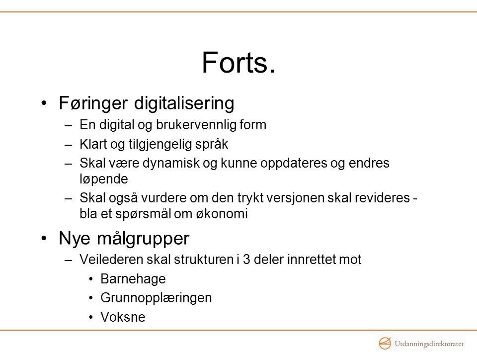 Forts. Føringer digitalisering –En digital og brukervennlig form –Klart og tilgjengelig språk –Skal være dynamisk og kunne oppdateres og endres løpend