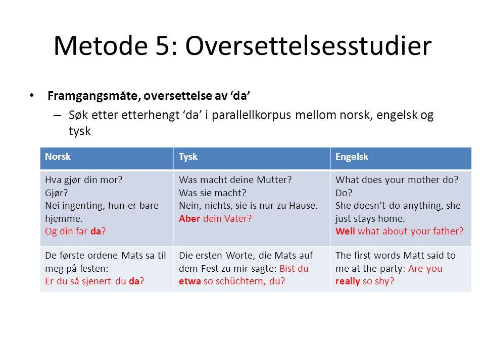 Metode 5: Oversettelsesstudier Framgangsmåte, oversettelse av 'da' – Søk etter etterhengt 'da' i parallellkorpus mellom norsk, engelsk og tysk NorskTy