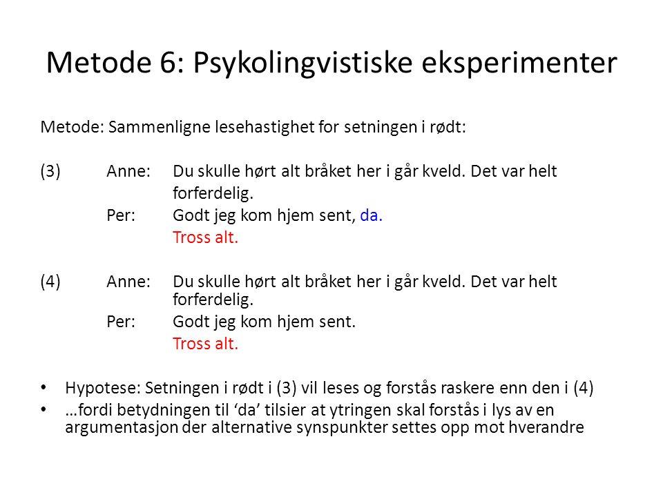 Metode 6: Psykolingvistiske eksperimenter Metode: Sammenligne lesehastighet for setningen i rødt: (3)Anne:Du skulle hørt alt bråket her i går kveld. D