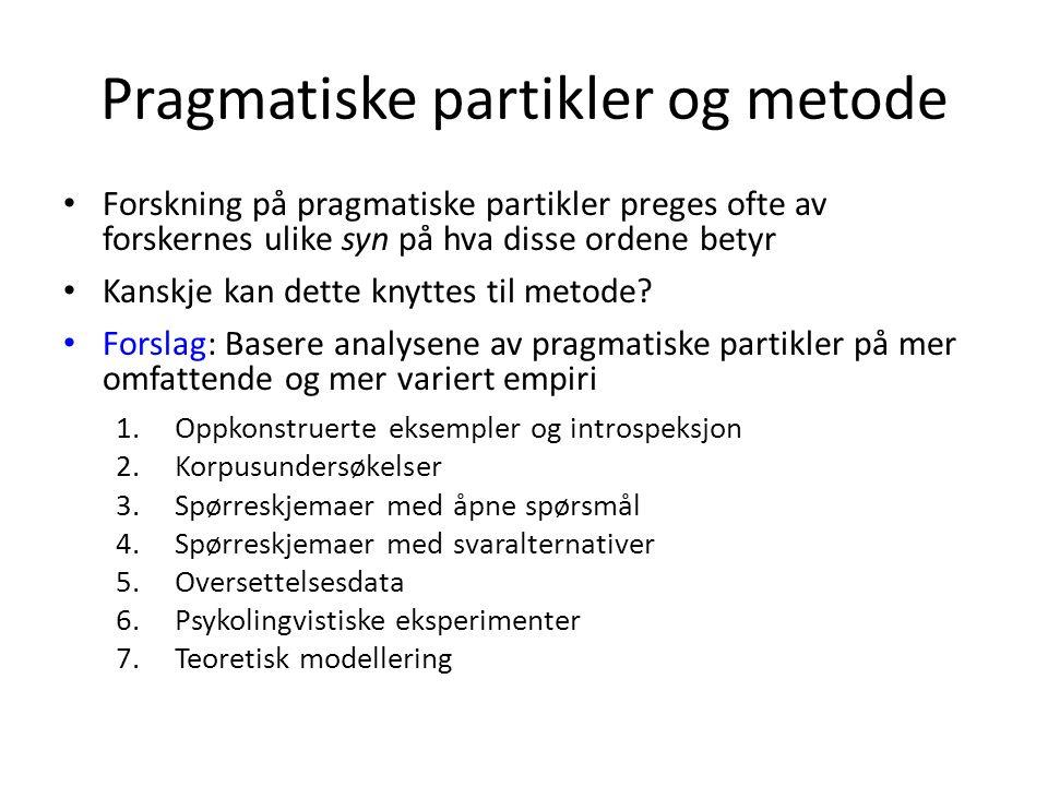 Pragmatiske partikler og metode Forskning på pragmatiske partikler preges ofte av forskernes ulike syn på hva disse ordene betyr Kanskje kan dette kny