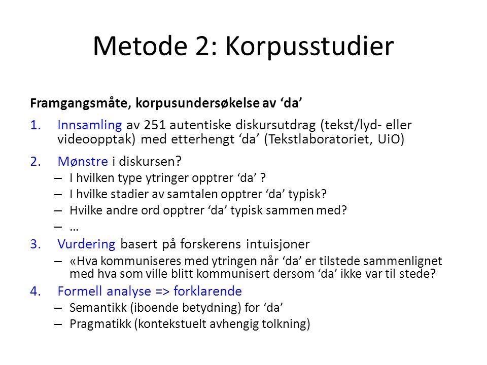Metode 2: Korpusstudier Framgangsmåte, korpusundersøkelse av 'da' 1.Innsamling av 251 autentiske diskursutdrag (tekst/lyd- eller videoopptak) med ette