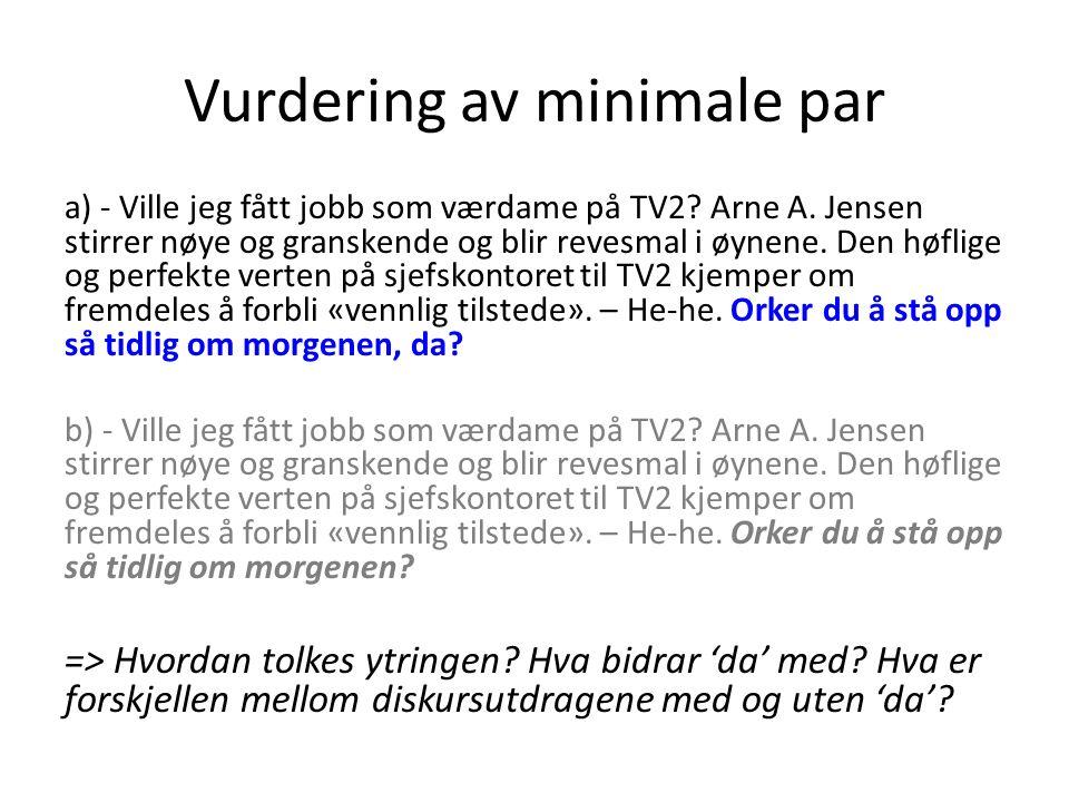 Metode 5: Oversettelsesstudier Framgangsmåte, oversettelse av 'da' – Søk etter etterhengt 'da' i parallellkorpus mellom norsk, engelsk og tysk NorskTyskEngelsk Hva gjør din mor.