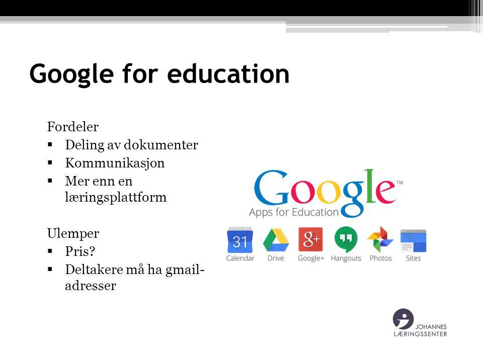 Google for education Fordeler  Deling av dokumenter  Kommunikasjon  Mer enn en læringsplattform Ulemper  Pris?  Deltakere må ha gmail- adresser