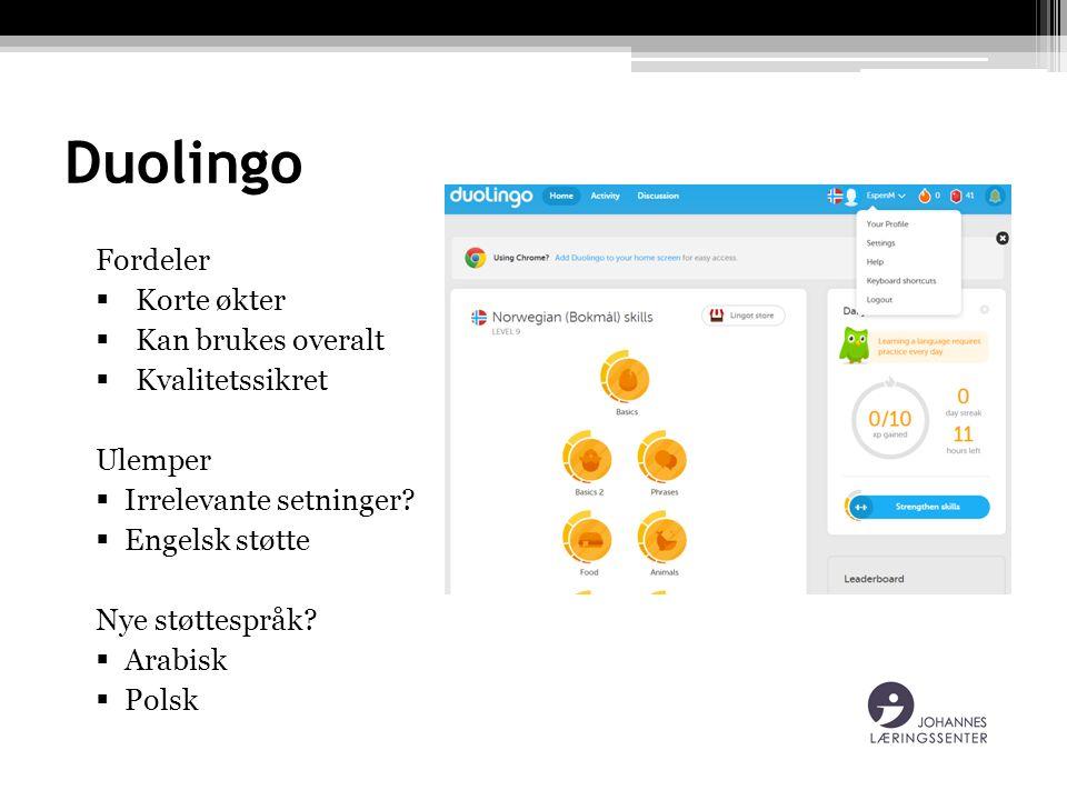 Duolingo Fordeler  Korte økter  Kan brukes overalt  Kvalitetssikret Ulemper  Irrelevante setninger?  Engelsk støtte Nye støttespråk?  Arabisk 