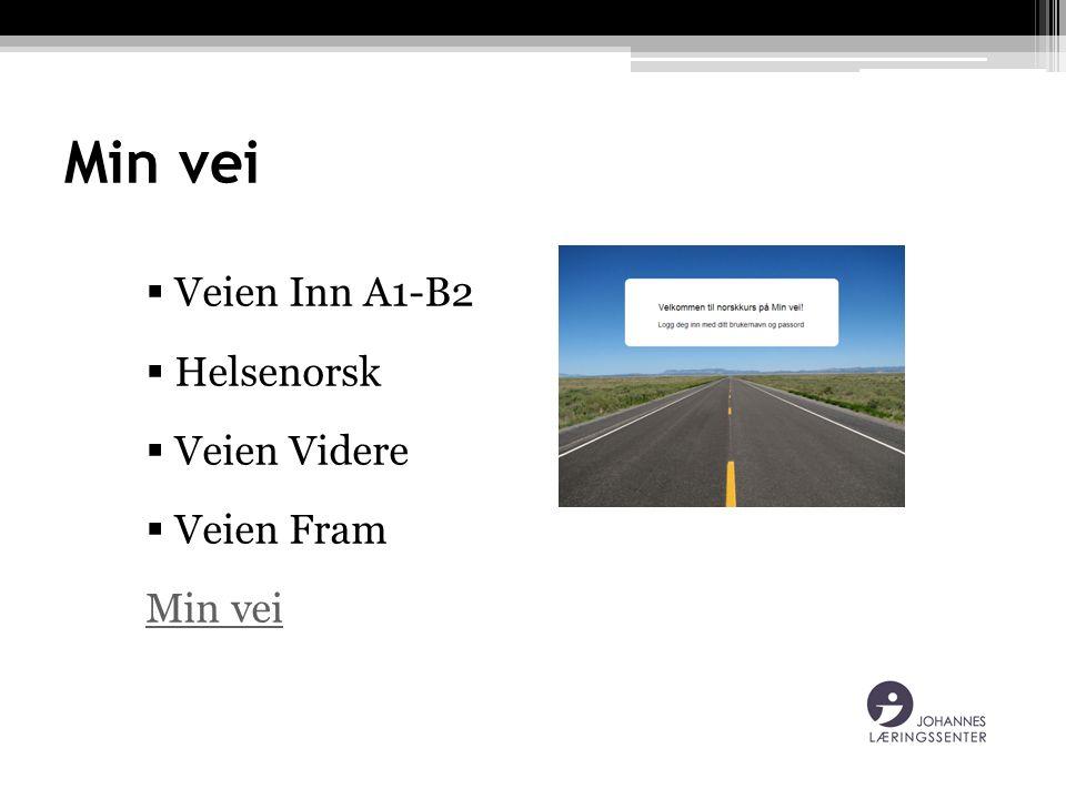 Min vei  Veien Inn A1-B2  Helsenorsk  Veien Videre  Veien Fram Min vei