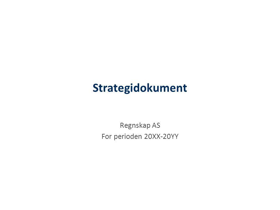 Strategidokument Regnskap AS For perioden 20XX-20YY