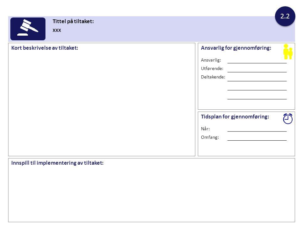 Innspill til implementering av tiltaket: Tittel på tiltaket: XXX Kort beskrivelse av tiltaket: 2.2 Ansvarlig for gjennomføring: Ansvarlig: Utførende: Deltakende: Tidsplan for gjennomføring: Når: Omfang: